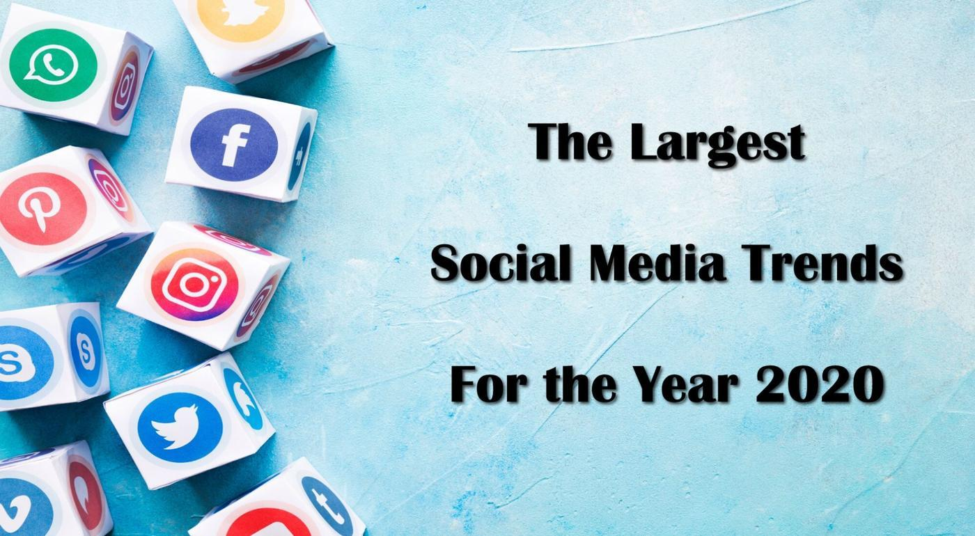 The Largest Social Media Trends for 2020